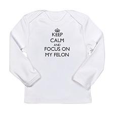 Keep Calm and focus on My Fe Long Sleeve T-Shirt