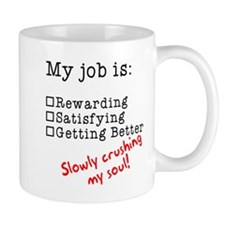 My job is crushing my soul Mug