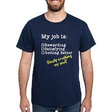 My job is crushing my soul T-Shirt