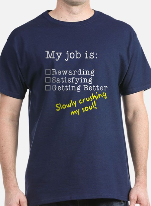 My job is crushing my soul T-Shirt