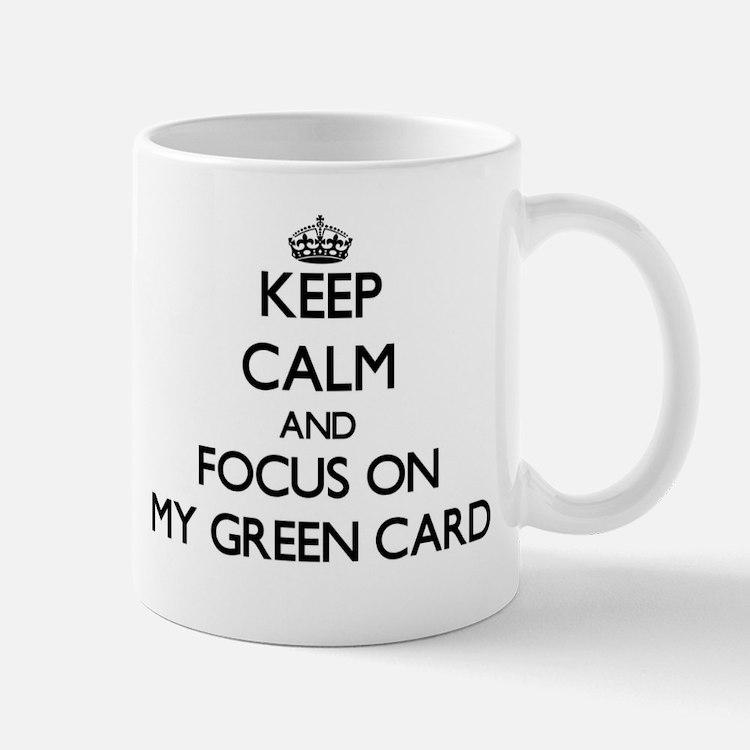 Keep Calm and focus on My Green Card Mugs