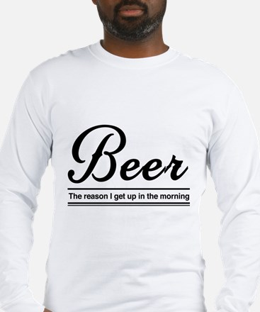 BEER The reason I get up in the morning Long Sleev