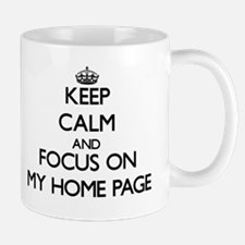 Keep Calm and focus on My Home Page Mugs