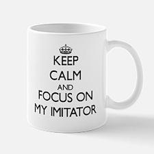 Keep Calm and focus on My Imitator Mugs