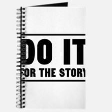 DO IT FOR THE STORY Journal