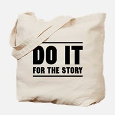 DO IT FOR THE STORY Tote Bag