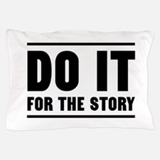 DO IT FOR THE STORY Pillow Case