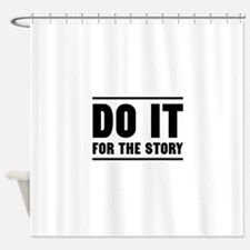 DO IT FOR THE STORY Shower Curtain