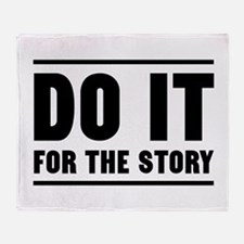 DO IT FOR THE STORY Throw Blanket