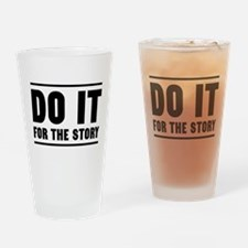 DO IT FOR THE STORY Drinking Glass