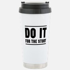 DO IT FOR THE STORY Travel Mug