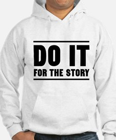 DO IT FOR THE STORY Hoodie