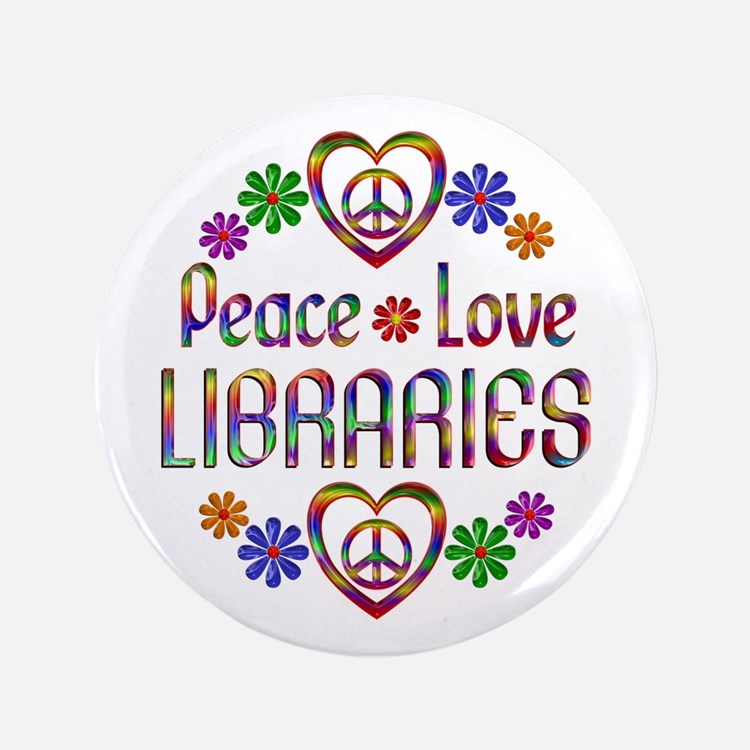 """Peace Love Libraries 3.5"""" Button"""