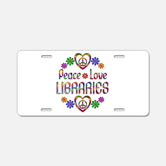 Peace Love Libraries Aluminum License Plate