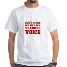 dont make me use my teachers voice-FRESH-RED T-Shi