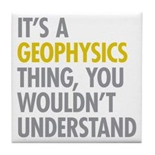 Its A Geophysics Thing Tile Coaster