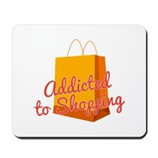 Addicted To Shopping Mousepad