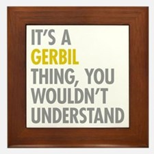 Its A Gerbil Thing Framed Tile