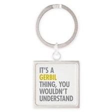 Its A Gerbil Thing Square Keychain