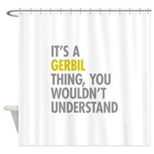 Its A Gerbil Thing Shower Curtain