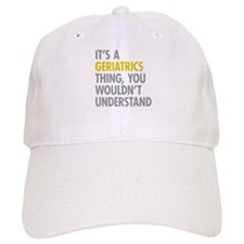 Its A Geriatrics Thing Baseball Cap