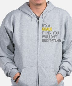 Its A Goalie Thing Zip Hoodie