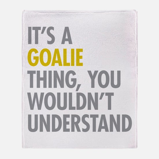 Its A Goalie Thing Throw Blanket