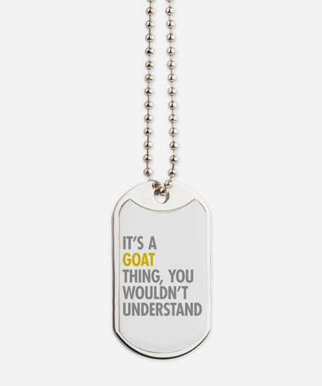 Its A Goat Thing Dog Tags