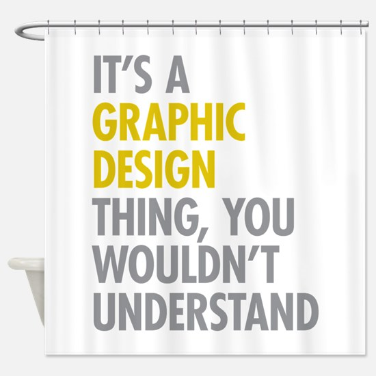 Its A Graphic Design Thing Shower Curtain