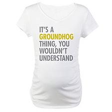 Its A Groundhog Thing Shirt