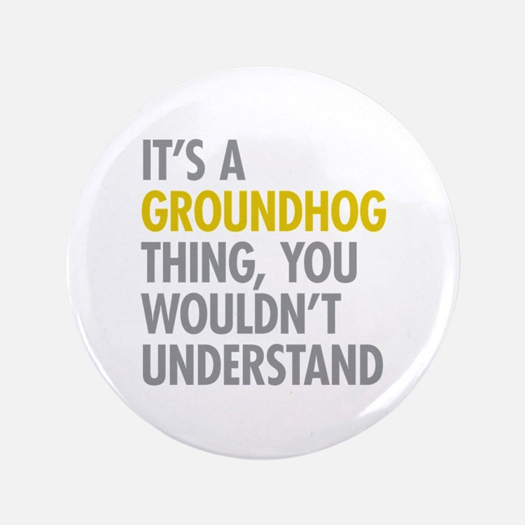 "Its A Groundhog Thing 3.5"" Button (100 pack)"