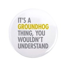 """Its A Groundhog Thing 3.5"""" Button"""