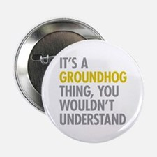 """Its A Groundhog Thing 2.25"""" Button"""