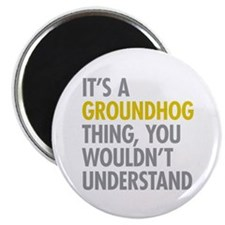 """Its A Groundhog Thing 2.25"""" Magnet (100 pack)"""