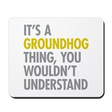 Its A Groundhog Thing Mousepad