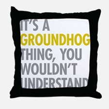 Its A Groundhog Thing Throw Pillow