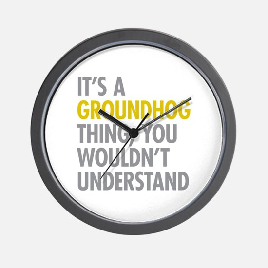 Its A Groundhog Thing Wall Clock