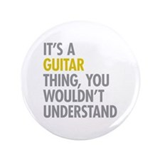 "Its A Guitar Thing 3.5"" Button"