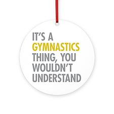 Its A Gymnastics Thing Ornament (Round)