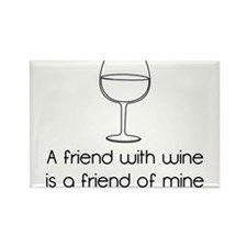 A friend with wine is a friend of mine Magnets