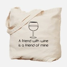 A friend with wine is a friend of mine Tote Bag