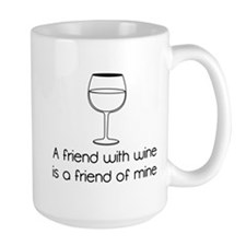 A friend with wine is a friend of mine Mugs