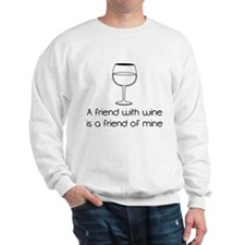 A friend with wine is a friend of mine Sweatshirt