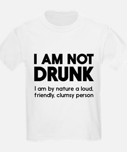 I Am Not Drunk I Am By Nature A Loud, Friendly, Cl