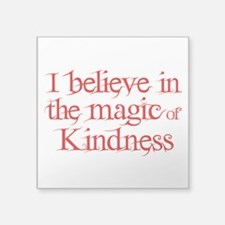 "MAGIC OF KINDNESS Square Sticker 3"" x 3"""