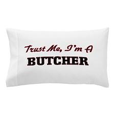 Trust me I'm a Butcher Pillow Case