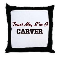 Trust me I'm a Carver Throw Pillow