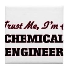 Trust me I'm a Chemical Engineer Tile Coaster