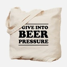 I give into Beer Pressure Tote Bag