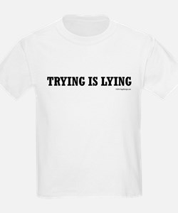 Trying is Lying T-Shirt